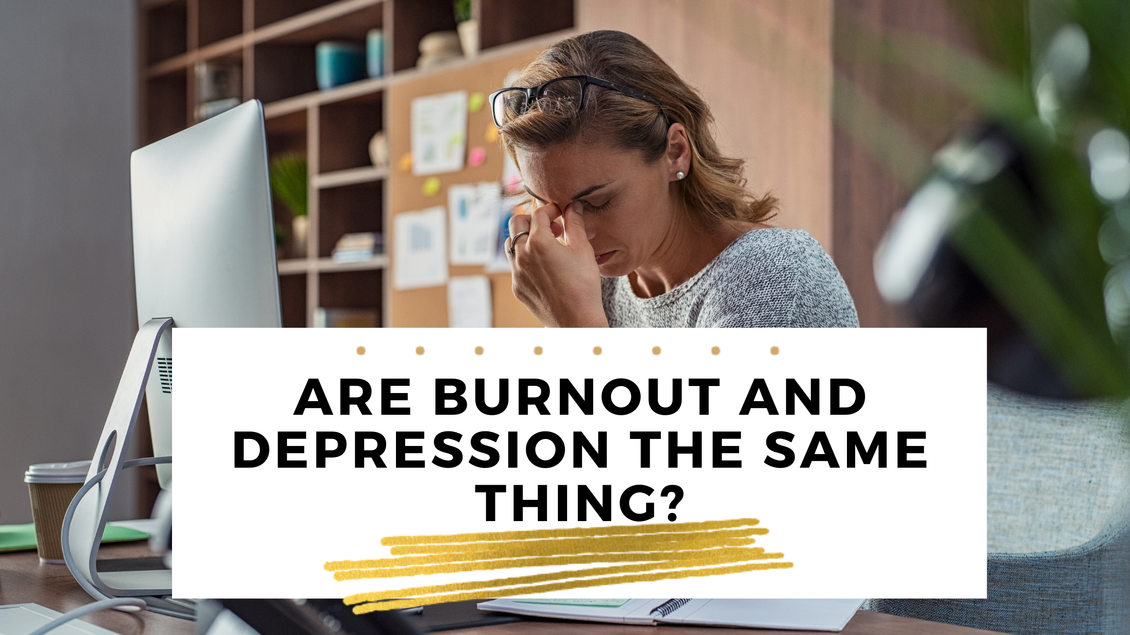 Are burnout and depression the same thing