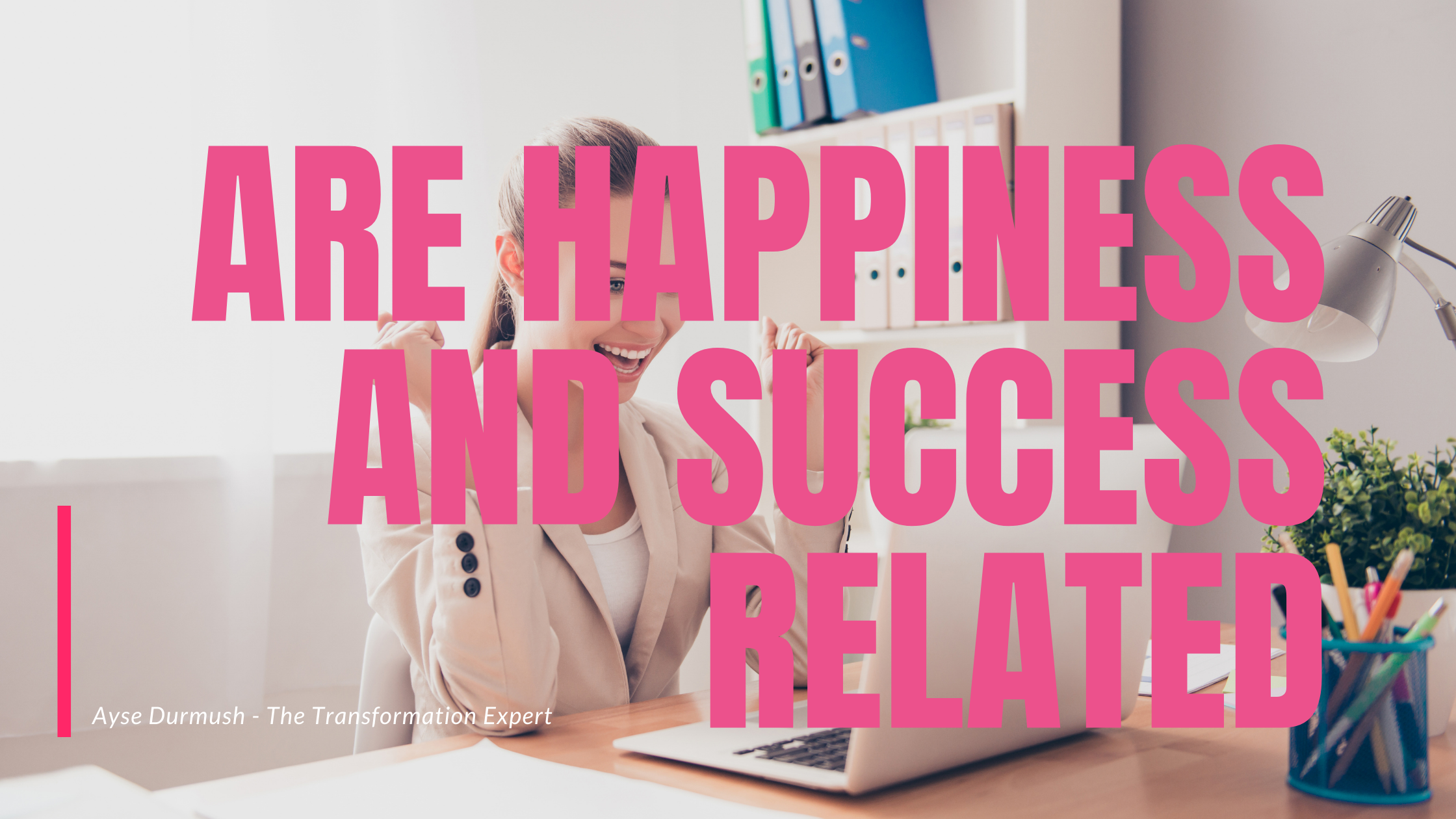 Are Happiness & Success Related