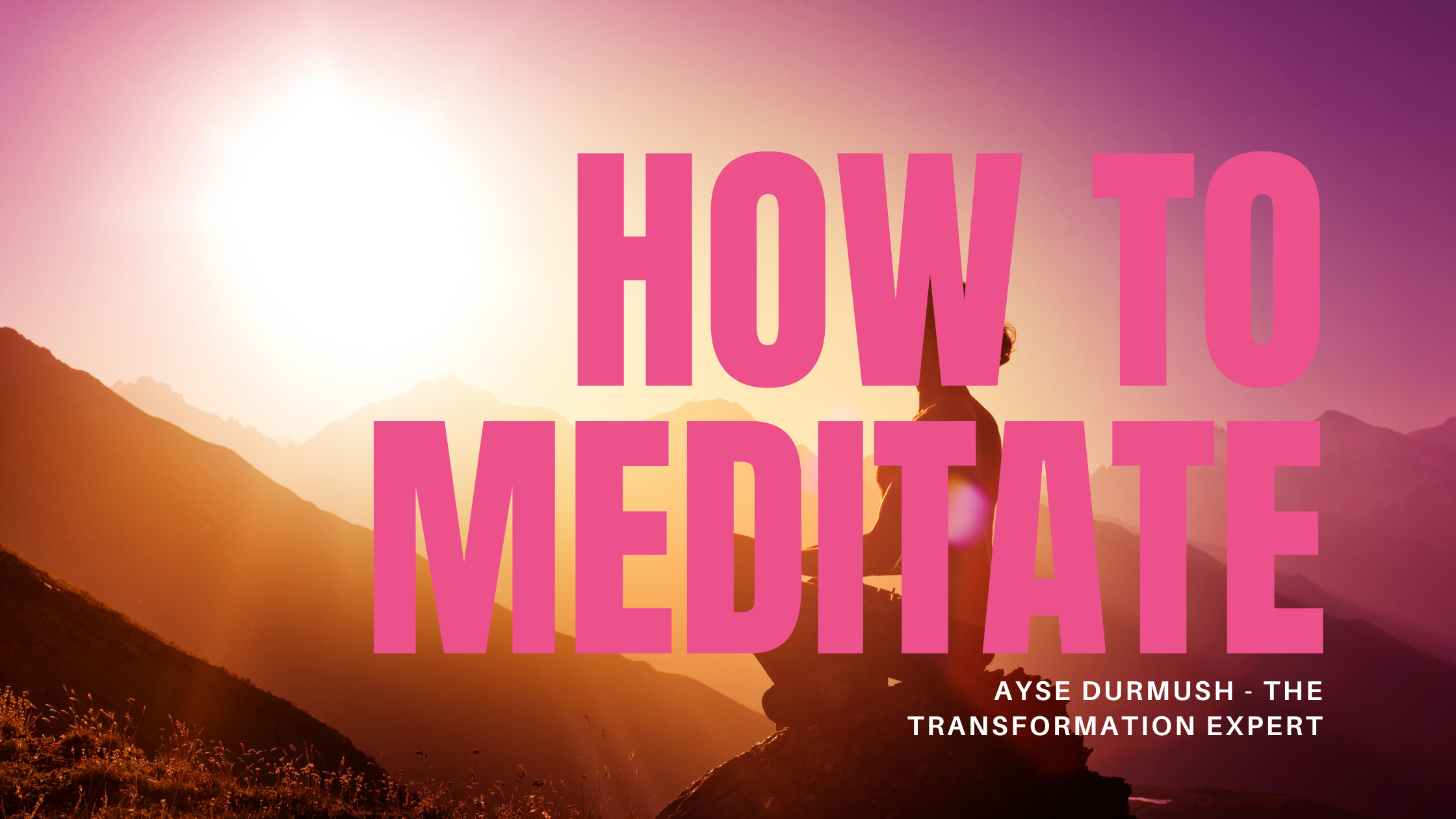 How to Meditate Blog by Ayse Durmush