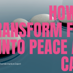 How to transform fear into peace and calm